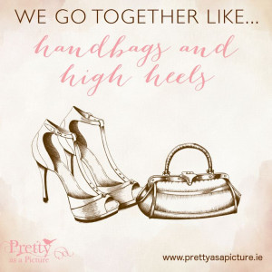 Cute sayings, love quotes, we go together like, high heels, handbags ...