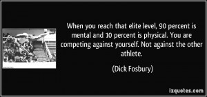 When you reach that elite level, 90 percent is mental and 10 percent ...