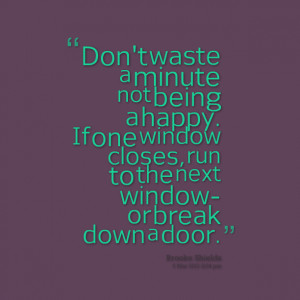 Quotes Picture: don't waste a minute not being a happy if one window ...