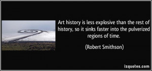 Art history is less explosive than the rest of history, so it sinks ...