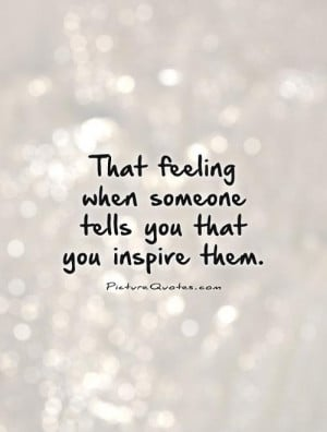 Feelings Quotes Inspired Quotes Inspire Quotes You Inspire Me Quotes ...