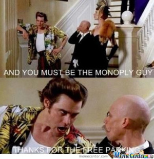 And You Must Be The Monopoly Guy
