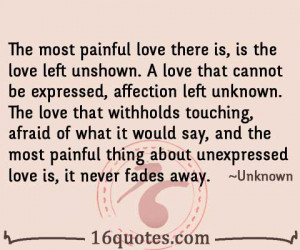 The most painful love there is, is the love left unshown