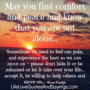 may you find comfort and peace and know that you are not alone ...