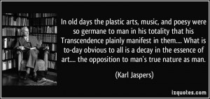 In old days the plastic arts, music, and poesy were so germane to man ...