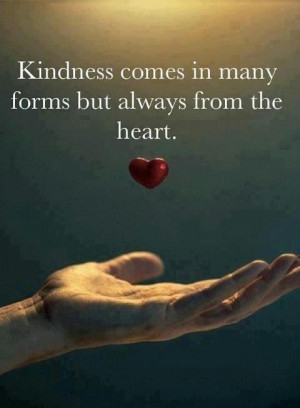 KINDNESS COMES IN MANY FORMS...