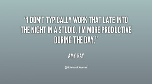 don't typically work that late into the night in a studio, I'm more ...