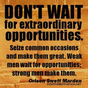 great weak men wait for opportunities strong men make them
