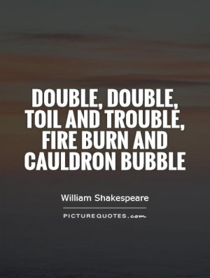 ... , toil and trouble, fire burn and cauldron bubble Picture Quote #1