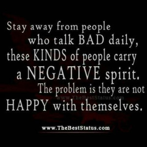 from people who talk bad daily, these kinds of people carry a negative ...