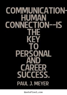 Paul J. Meyer picture quotes - Communication--the human connection--is ...