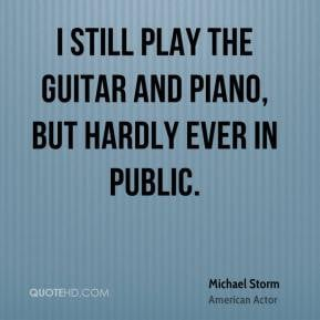 Michael Storm - I still play the guitar and piano, but hardly ever in ...