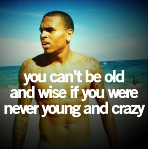 Quotes, chris brown, sayings, celebrity, young, old, wise