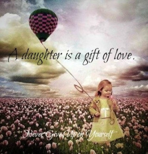 Daughter quote via Never Give Up On Yourself ... | Family Is Everythi ...