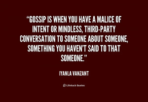 Gossip is when you have a malice of intent or mindless, third-party ...