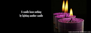 candle loses nothing by lighting another candle: Life Quotes FB ...