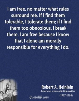 ... am free because I know that I alone am morally responsible for