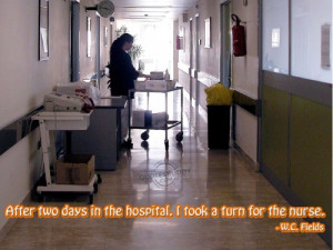 ... in the hospital, I took a turn for the nurse ~ Get Well Soon Quote
