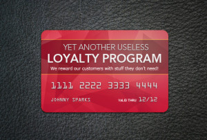 ... , most brand and customer loyalty programs totally miss the mark