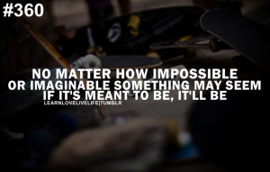 ... or imaginable something may seem if it's meant to be, it'll be