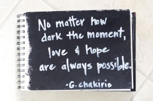 No matter how dark the moment, love and hope are always possible ...