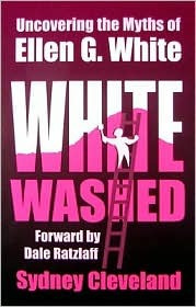 "by marking ""White Washed: Uncovering the Myths of Ellen G. White ..."