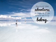 ... to know where we truly belong. #quote #travel #bolivia #saltflats More