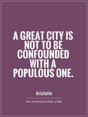 great city is not to be confounded with a populous one Picture Quote