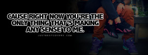 Cause Right Now Youre The Facebook Cover Photo