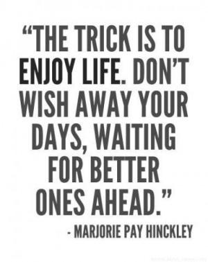 Enjoy each & every day!
