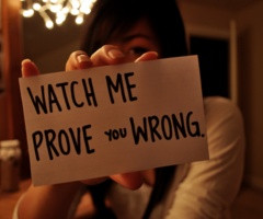 watch me prove you WRONG .