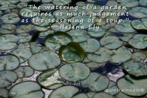 The watering of a garden requires as much judgement as the seasoning ...