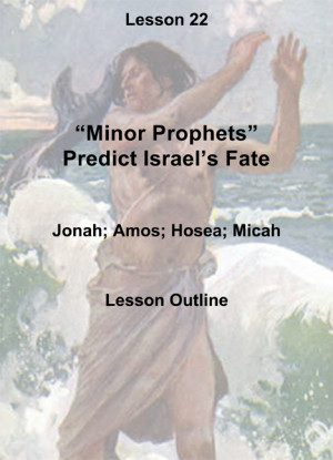 Old Testament Lesson 22, Lesson Plan: Minor Prophets and Israel's Fate ...