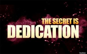 The Secret Is Dedication 4.7 / 5 (94%) 41 votes