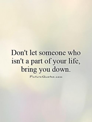 Don 39 t Let People Bring You Down Quotes