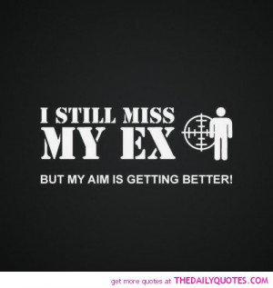 still-miss-my-ex-aim-getting-better-funny-quotes-sayings-pictures.jpg