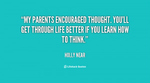 My parents encouraged thought. You'll get through life better if you ...