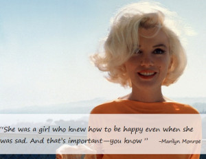 "Marilyn Monroe quote: ""She was a girl who knew how to be happy even ..."