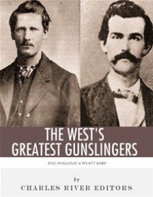 Wyatt Earp Amp Amp Doc Holliday The West 39 S Greatest Gunslingers By ...