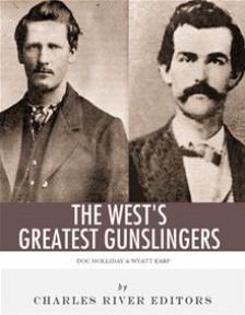 Wyatt Earp Amp Amp Doc Holliday The West 39 S Greatest Gunslingers By ...