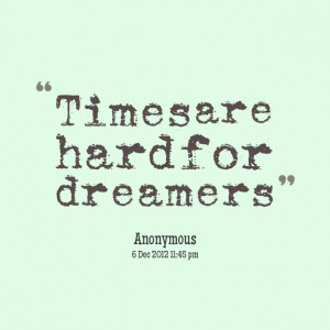 Quotes Picture: times are hard for dreamers