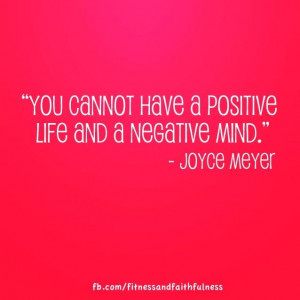 joyce meyer quotes | ... You cannot have a positive life and a ...
