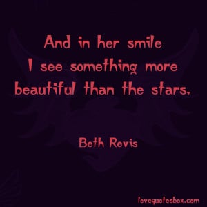 And in her smile I see something more beautiful than the stars.""