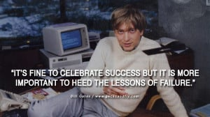 Bill Gates Quotes It's fine to celebrate success but it is more ...
