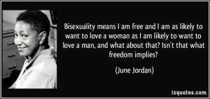 Bisexuality means I am free and I am as likely to want to love a woman ...