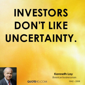 Investors don't like uncertainty.