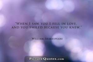 When I first saw you I fell in love, and you smiled because you knew ...