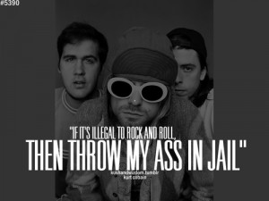 If it's illegal to rock and roll then throw my ass in jail.