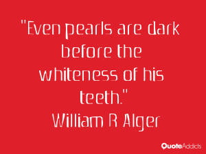 william r alger quotes even pearls are dark before the whiteness of ...