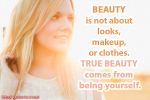 Beauty is not about looks, makeup, or clothes. True beauty comes ...